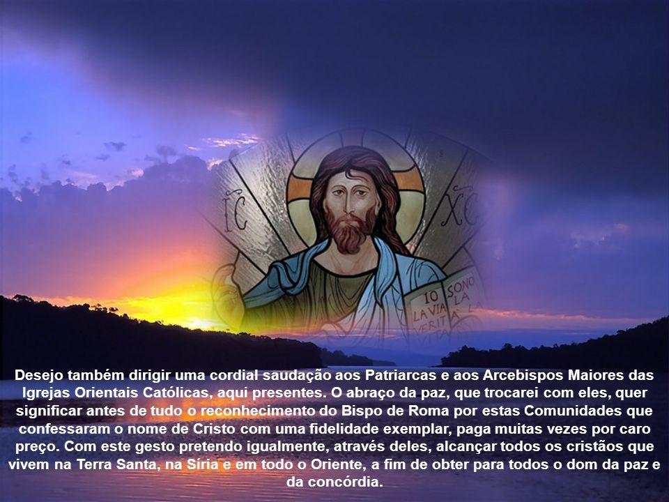 Desejo também dirigir uma cordial saudação aos Patriarcas e aos Arcebispos Maiores das Igrejas Orientais Católicas, aqui presentes.