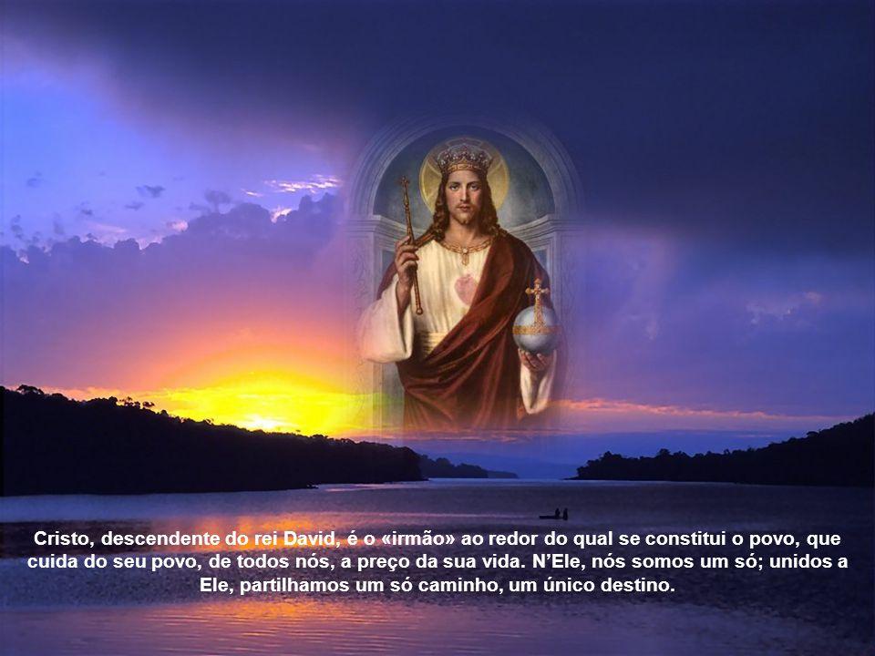 Cristo, descendente do rei David, é o «irmão» ao redor do qual se constitui o povo, que cuida do seu povo, de todos nós, a preço da sua vida.