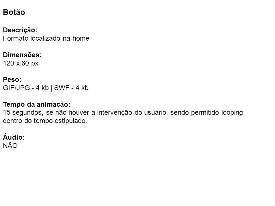 Botão Descrição: Formato localizado na home Dimensões: 120 x 60 px
