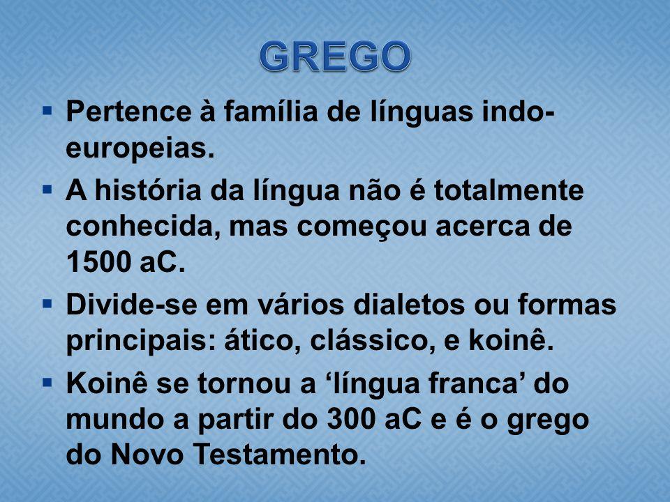 GREGO Pertence à família de línguas indo-europeias.