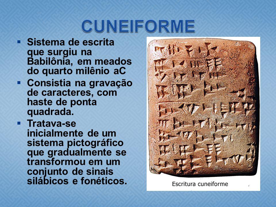 CUNEIFORME Sistema de escrita que surgiu na Babilônia, em meados do quarto milênio aC.