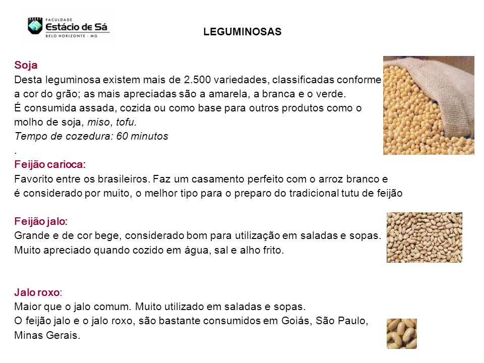 LEGUMINOSAS Soja. Desta leguminosa existem mais de 2.500 variedades, classificadas conforme.