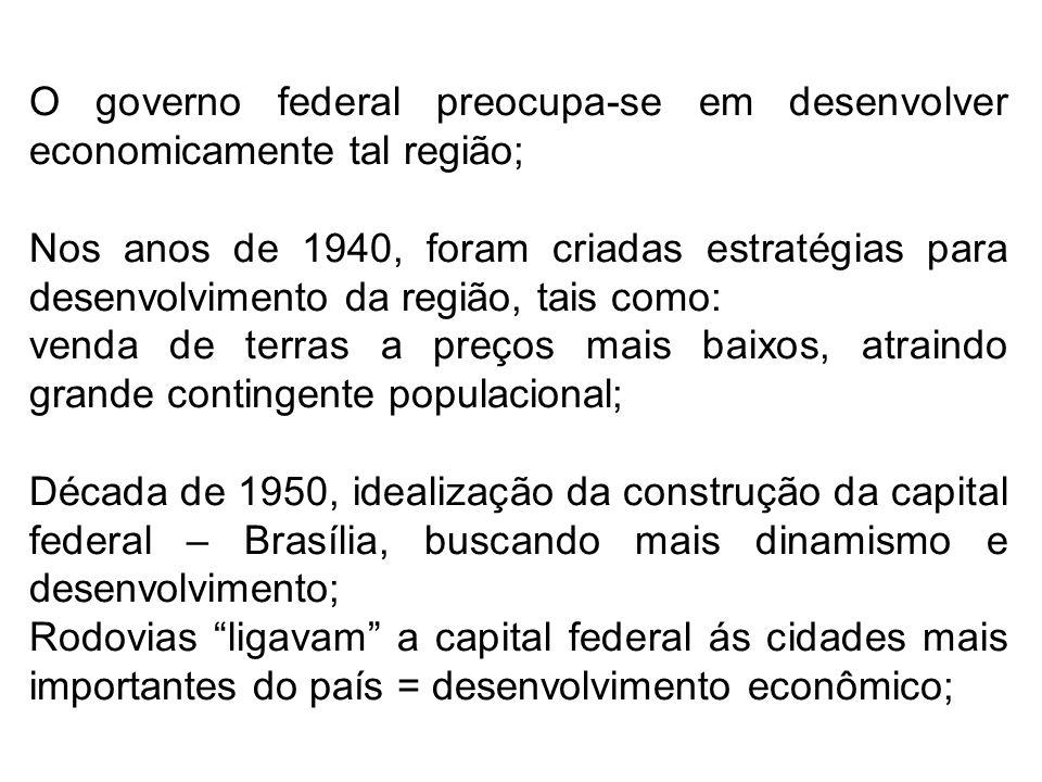 O governo federal preocupa-se em desenvolver economicamente tal região;