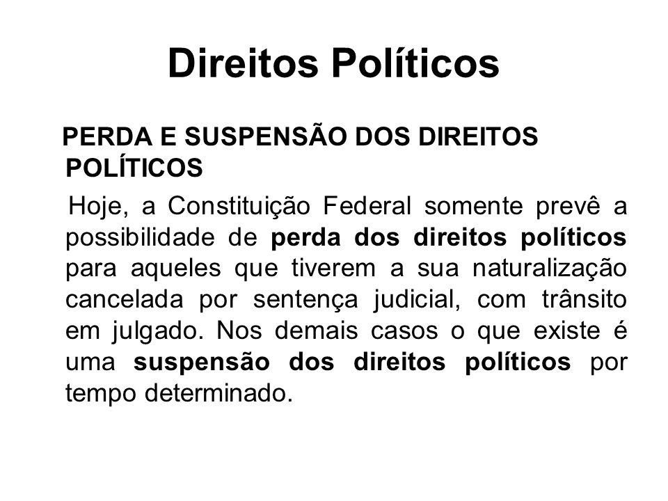 Direitos Políticos PERDA E SUSPENSÃO DOS DIREITOS POLÍTICOS