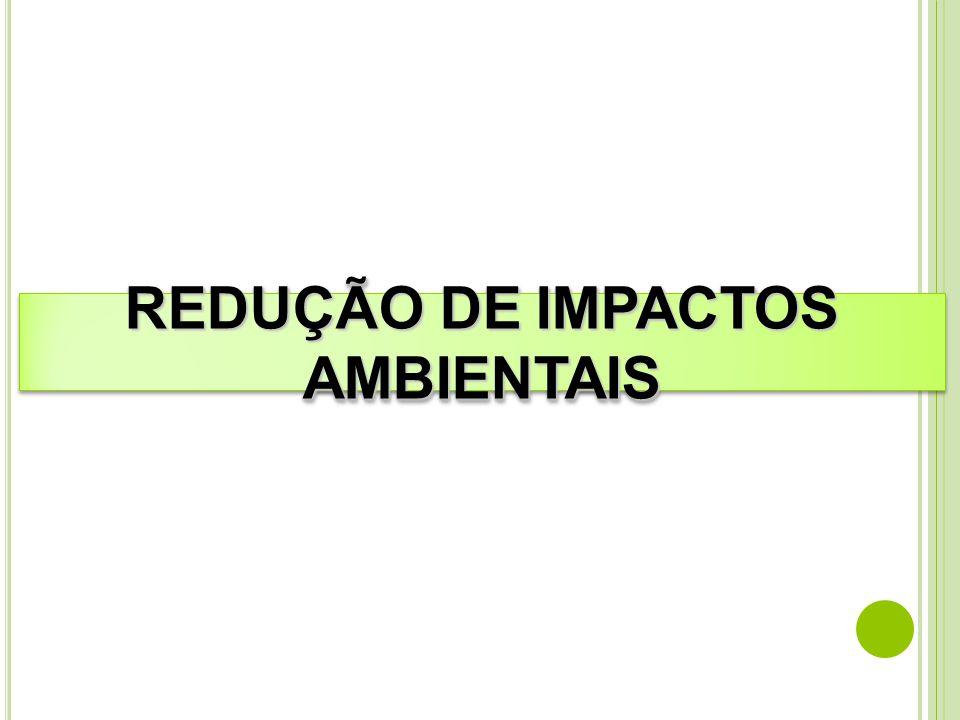REDUÇÃO DE IMPACTOS AMBIENTAIS