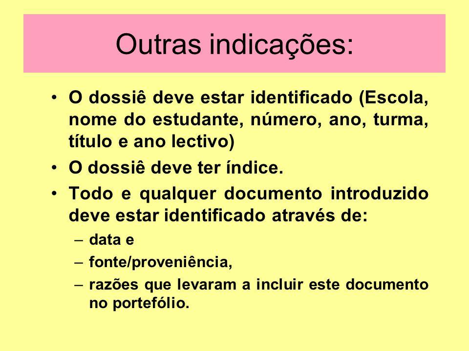 Outras indicações: O dossiê deve estar identificado (Escola, nome do estudante, número, ano, turma, título e ano lectivo)