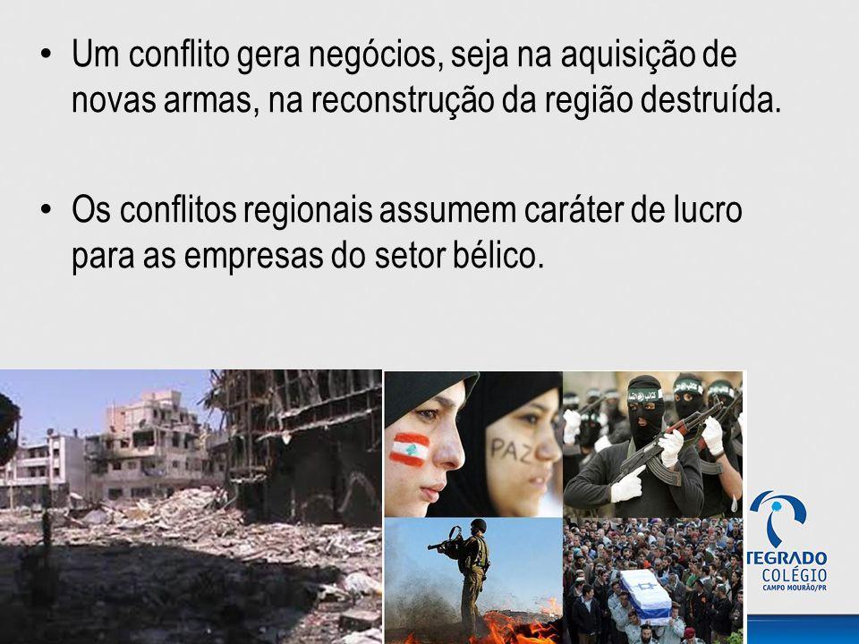 Um conflito gera negócios, seja na aquisição de novas armas, na reconstrução da região destruída.