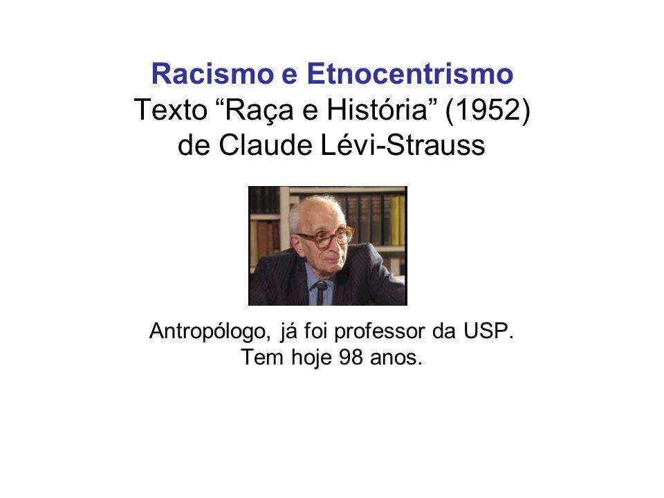 Racismo e Etnocentrismo Texto Raça e História (1952) de Claude Lévi-Strauss Antropólogo, já foi professor da USP.