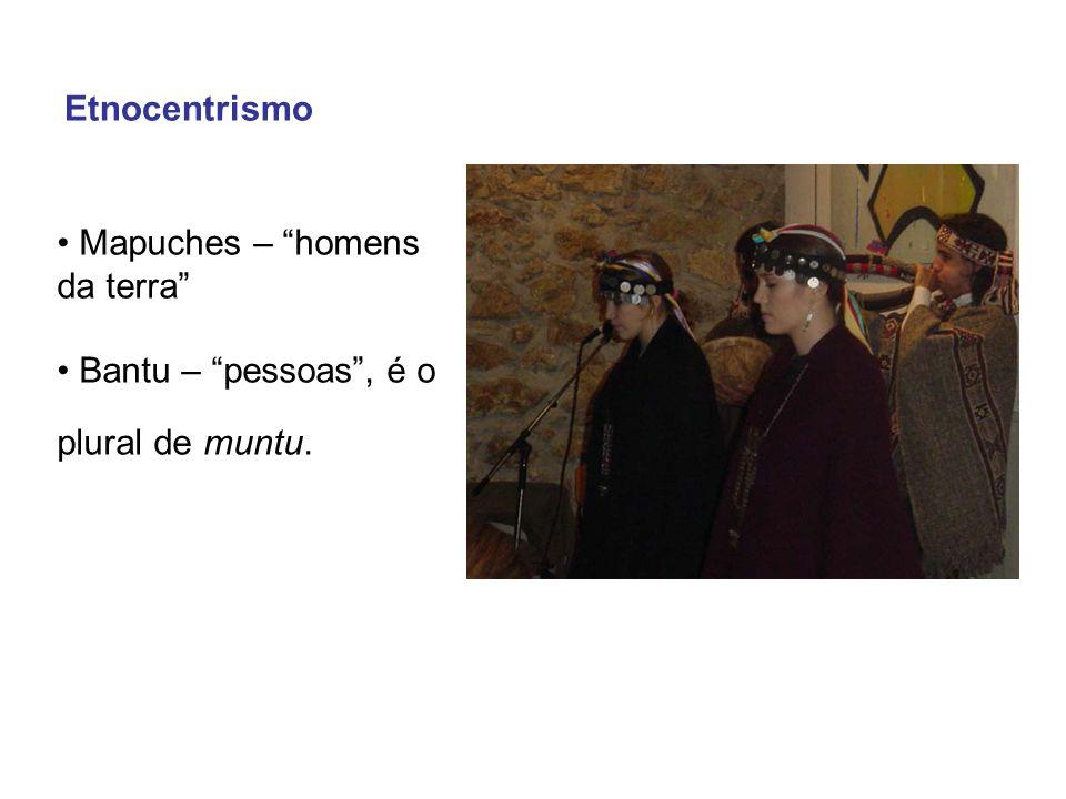 • Mapuches – homens da terra • Bantu – pessoas , é o plural de muntu.