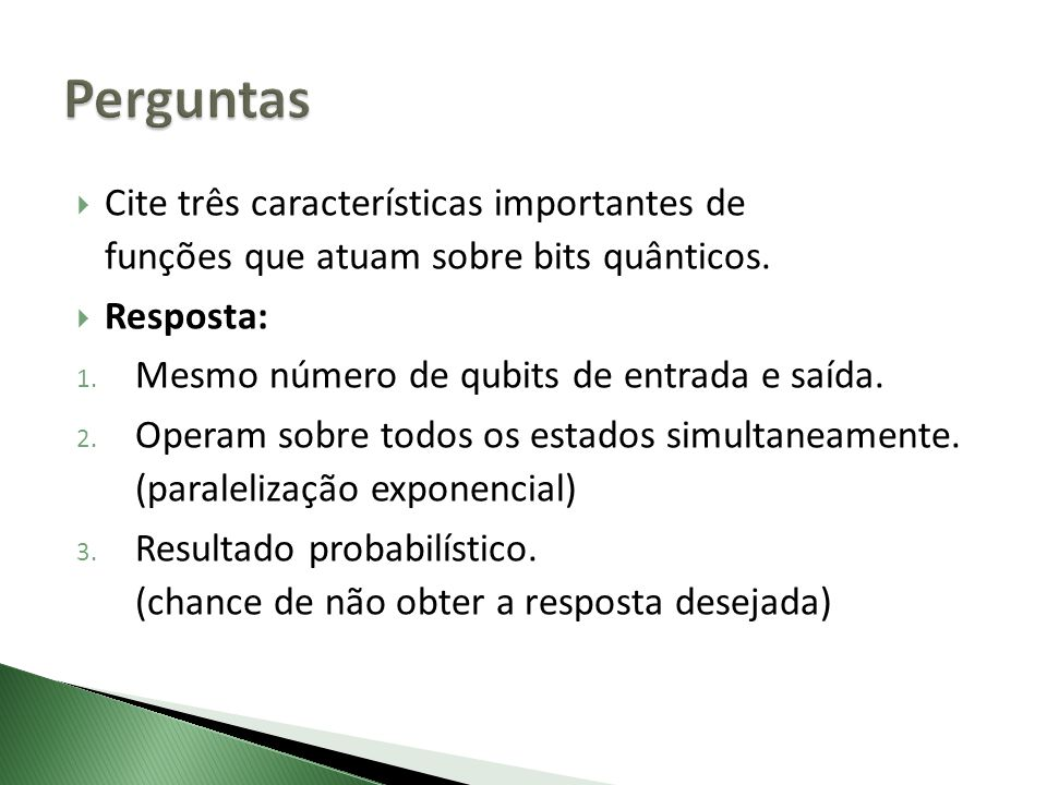 Perguntas Cite três características importantes de funções que atuam sobre bits quânticos. Resposta: