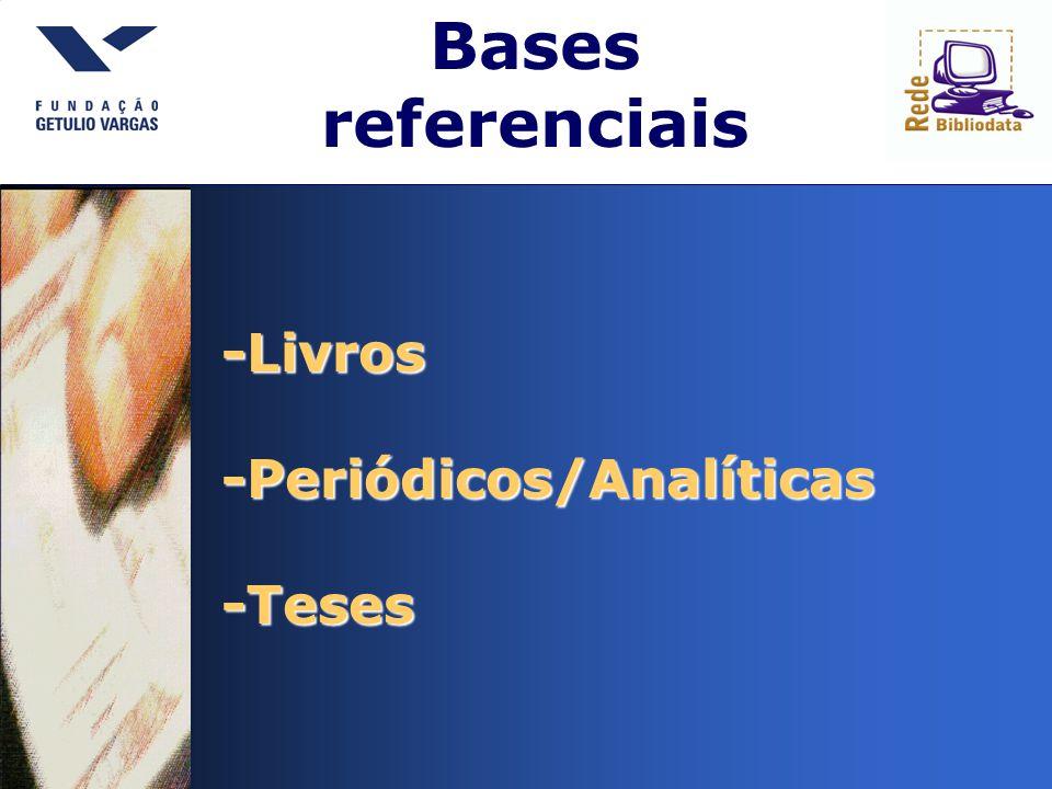 Bases referenciais -Livros -Periódicos/Analíticas -Teses