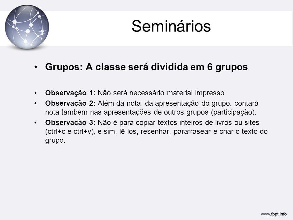 Seminários Grupos: A classe será dividida em 6 grupos