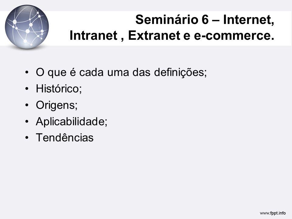 Seminário 6 – Internet, Intranet , Extranet e e-commerce.