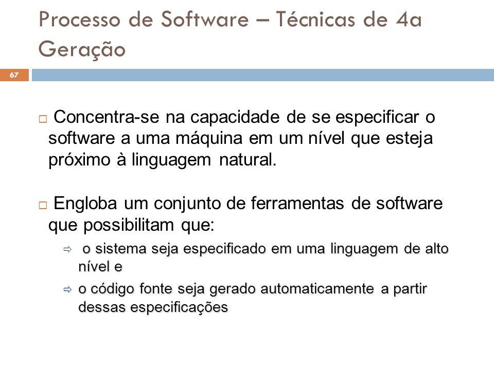 Processo de Software – Técnicas de 4a Geração