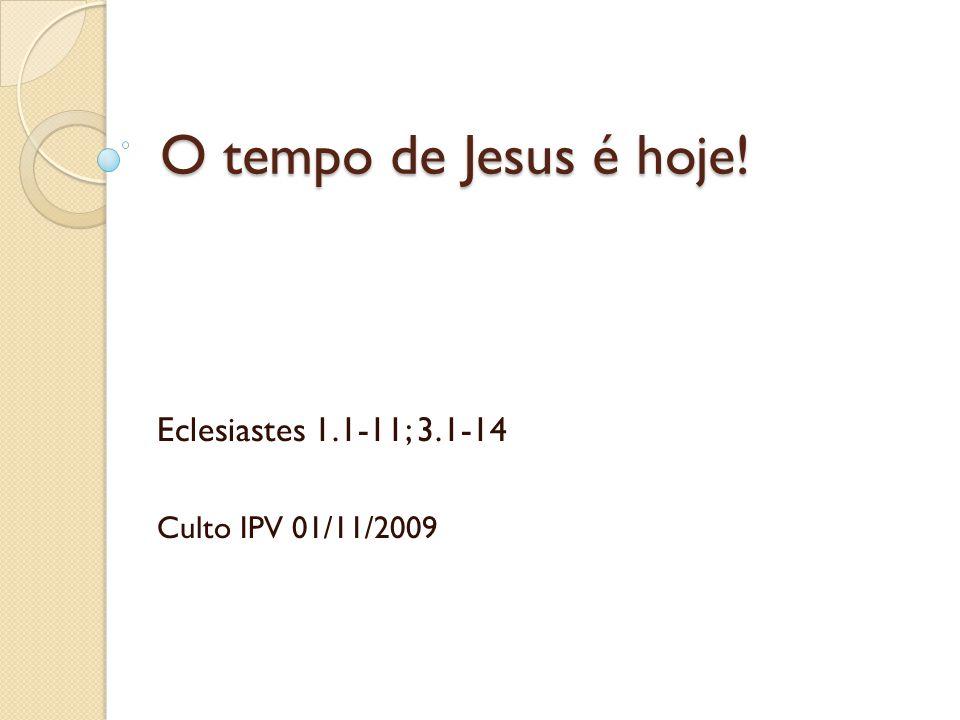 Eclesiastes 1.1-11; 3.1-14 Culto IPV 01/11/2009