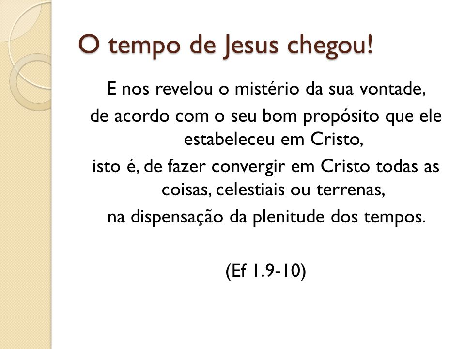 O tempo de Jesus chegou! E nos revelou o mistério da sua vontade,
