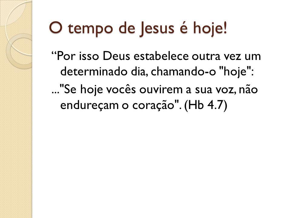 O tempo de Jesus é hoje!