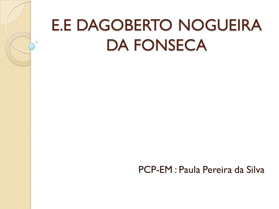 E.E DAGOBERTO NOGUEIRA DA FONSECA