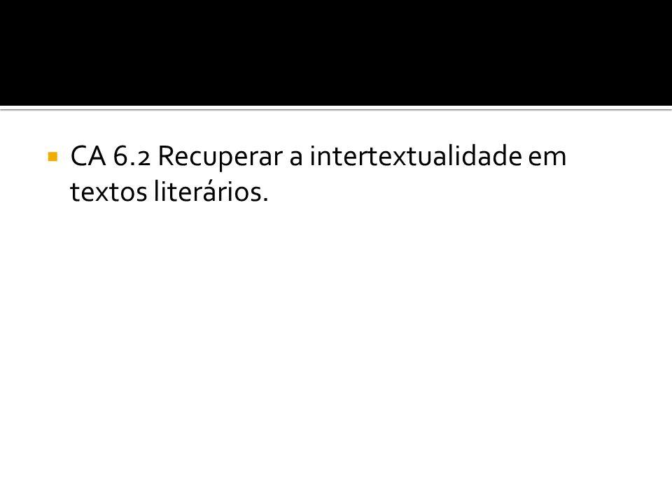 CA 6.2 Recuperar a intertextualidade em textos literários.