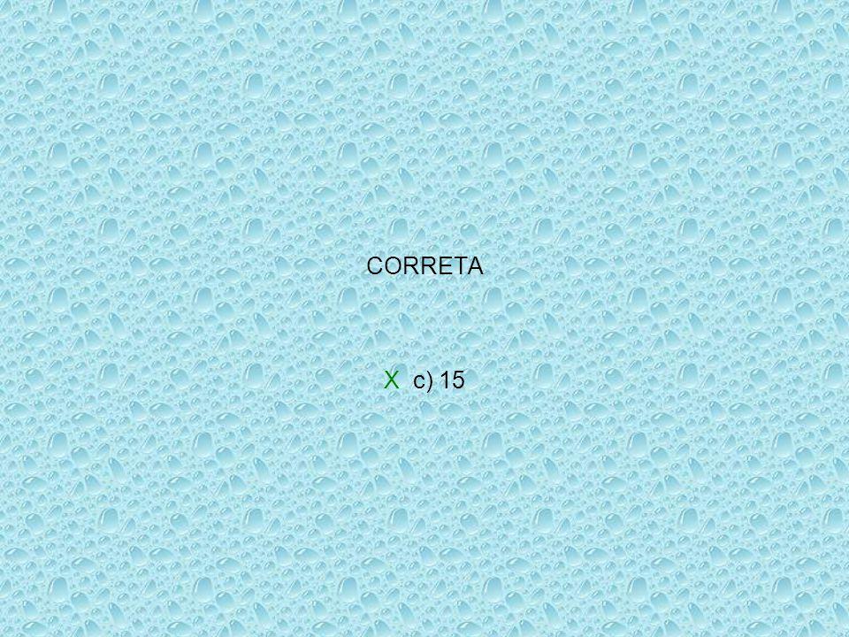 CORRETA X c) 15