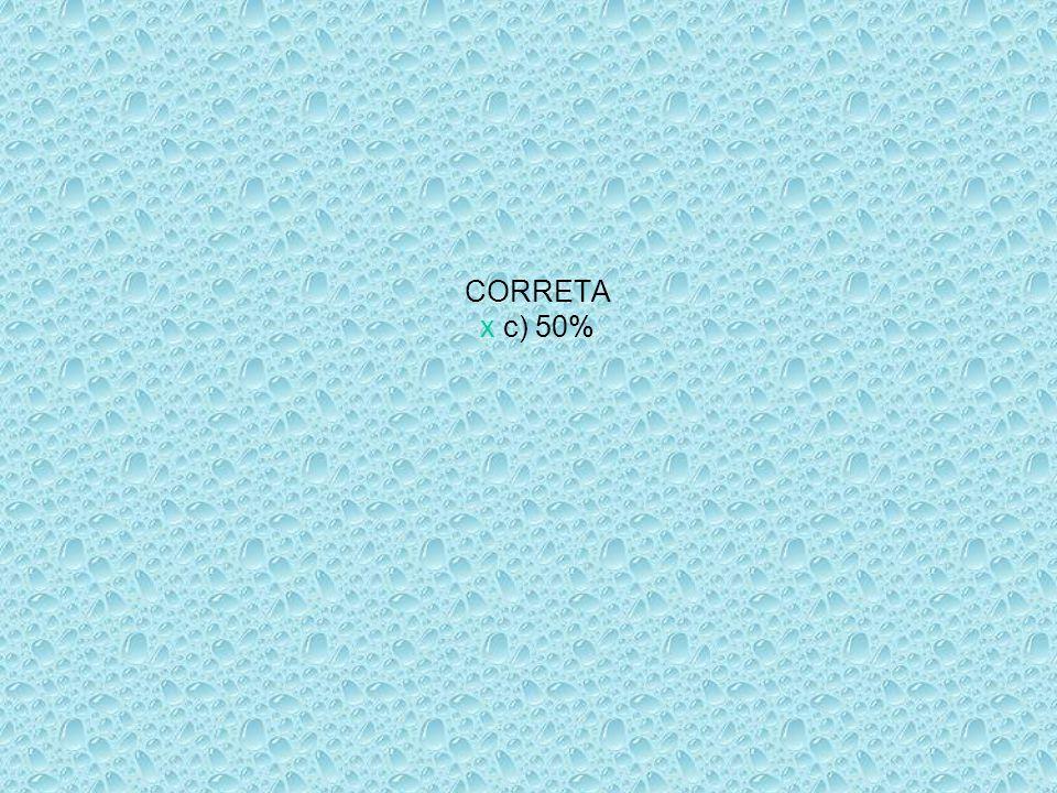 CORRETA x c) 50%