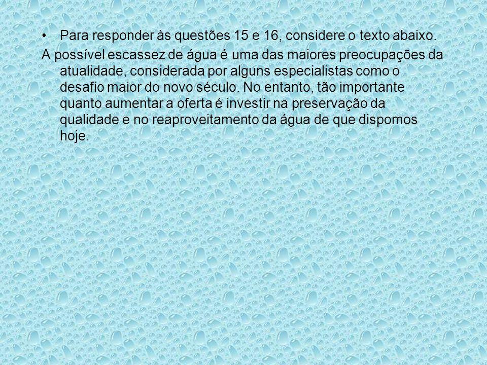 Para responder às questões 15 e 16, considere o texto abaixo.