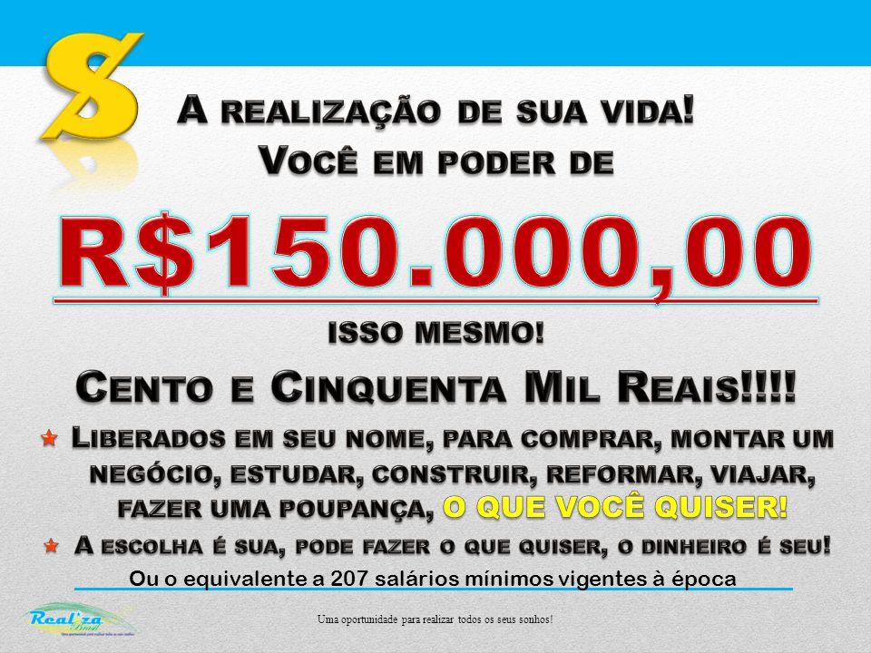 $ R$150.000,00 Cento e Cinquenta Mil Reais!!!!