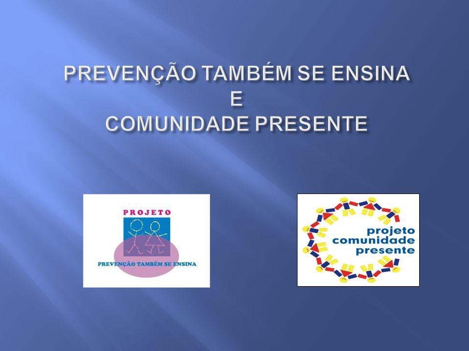 PREVENÇÃO TAMBÉM SE ENSINA E COMUNIDADE PRESENTE