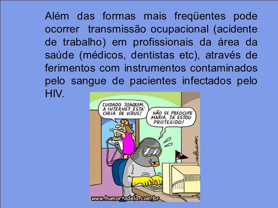 Além das formas mais freqüentes pode ocorrer transmissão ocupacional (acidente de trabalho) em profissionais da área da saúde (médicos, dentistas etc), através de ferimentos com instrumentos contaminados pelo sangue de pacientes infectados pelo HIV.