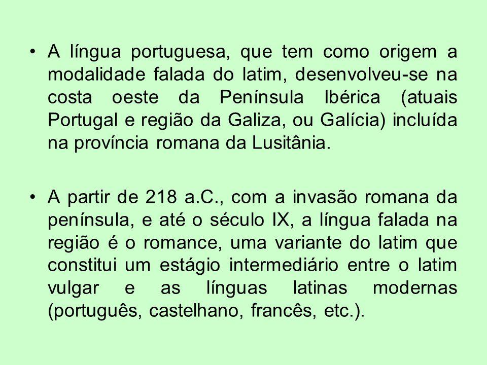 A língua portuguesa, que tem como origem a modalidade falada do latim, desenvolveu-se na costa oeste da Península Ibérica (atuais Portugal e região da Galiza, ou Galícia) incluída na província romana da Lusitânia.