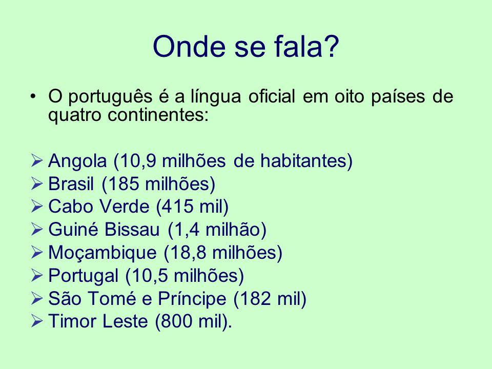 Onde se fala O português é a língua oficial em oito países de quatro continentes: Angola (10,9 milhões de habitantes)