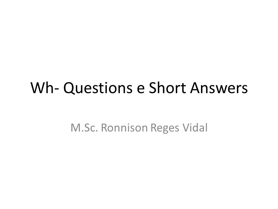 Wh- Questions e Short Answers