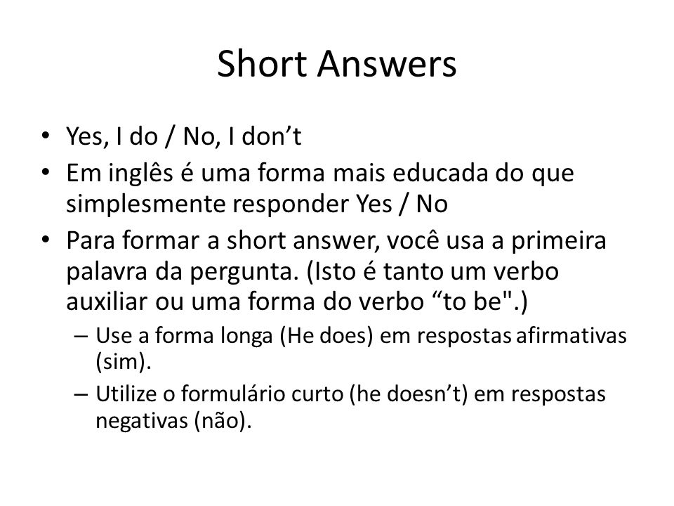Short Answers Yes, I do / No, I don't