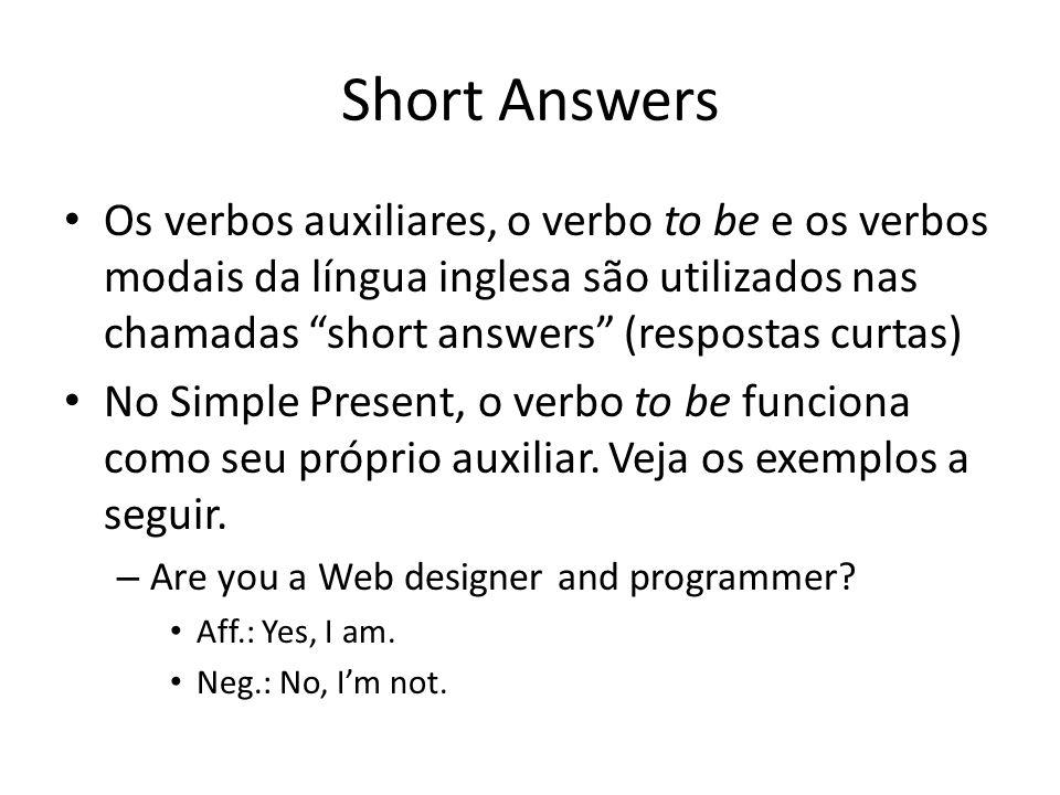 Short Answers Os verbos auxiliares, o verbo to be e os verbos modais da língua inglesa são utilizados nas chamadas short answers (respostas curtas)