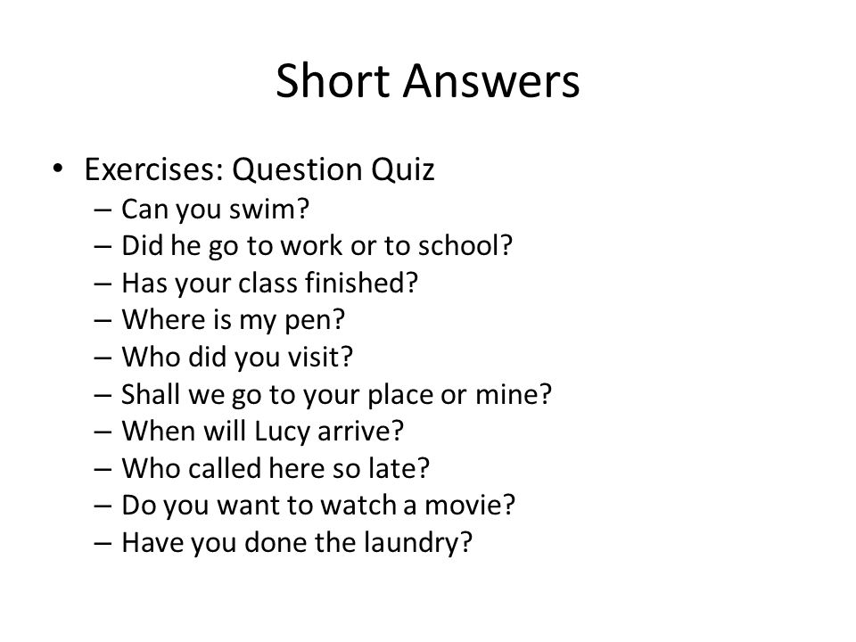 Short Answers Exercises: Question Quiz Can you swim