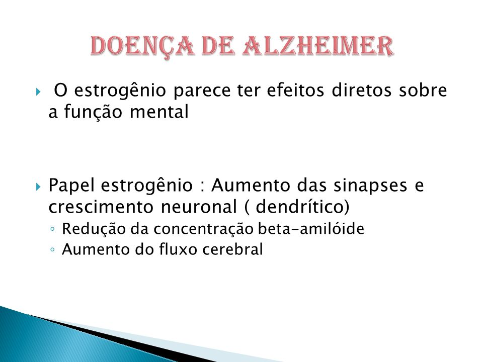 DOENÇA DE ALZHEIMER O estrogênio parece ter efeitos diretos sobre a função mental.