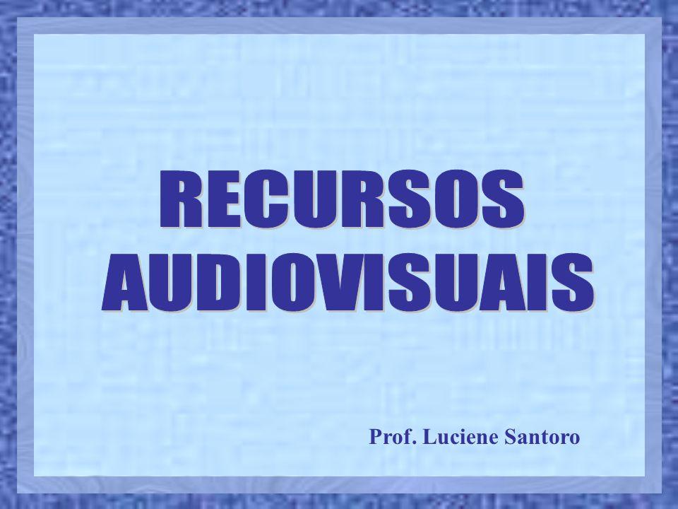 RECURSOS AUDIOVISUAIS Prof. Luciene Santoro