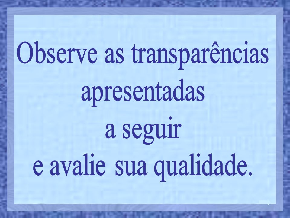 Observe as transparências