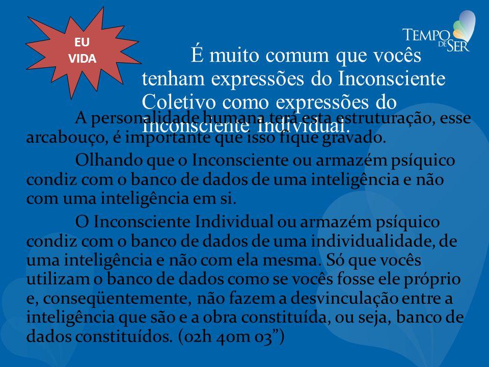 EU VIDA. É muito comum que vocês tenham expressões do Inconsciente Coletivo como expressões do Inconsciente Individual.