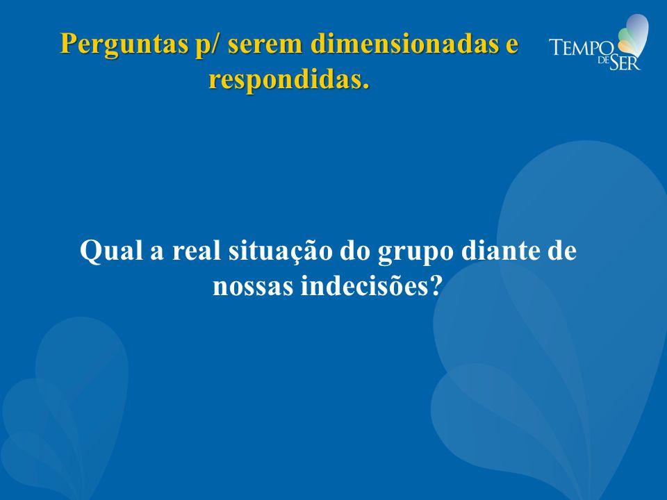 Perguntas p/ serem dimensionadas e respondidas.