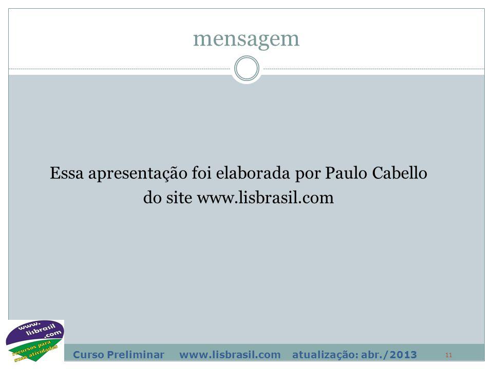mensagem Essa apresentação foi elaborada por Paulo Cabello do site www.lisbrasil.com