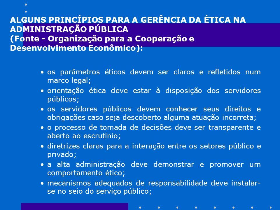 ALGUNS PRINCÍPIOS PARA A GERÊNCIA DA ÉTICA NA ADMINISTRAÇÃO PÚBLICA (Fonte - Organização para a Cooperação e Desenvolvimento Econômico):