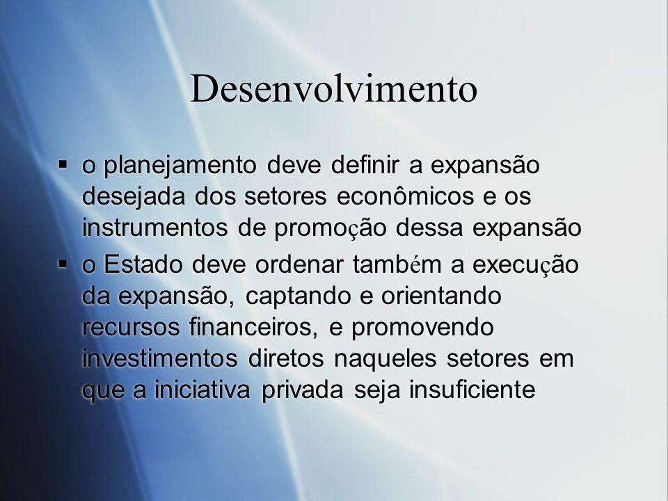 Desenvolvimento o planejamento deve definir a expansão desejada dos setores econômicos e os instrumentos de promoção dessa expansão.