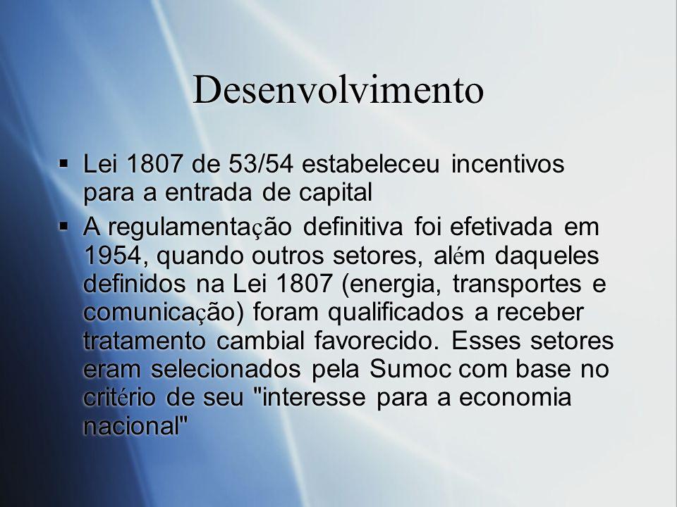 Desenvolvimento Lei 1807 de 53/54 estabeleceu incentivos para a entrada de capital.