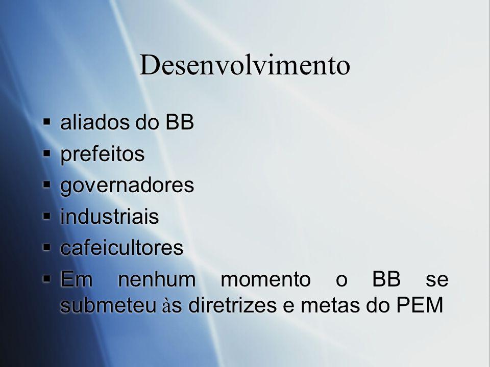 Desenvolvimento aliados do BB prefeitos governadores industriais