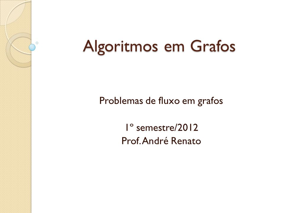Problemas de fluxo em grafos 1º semestre/2012 Prof. André Renato