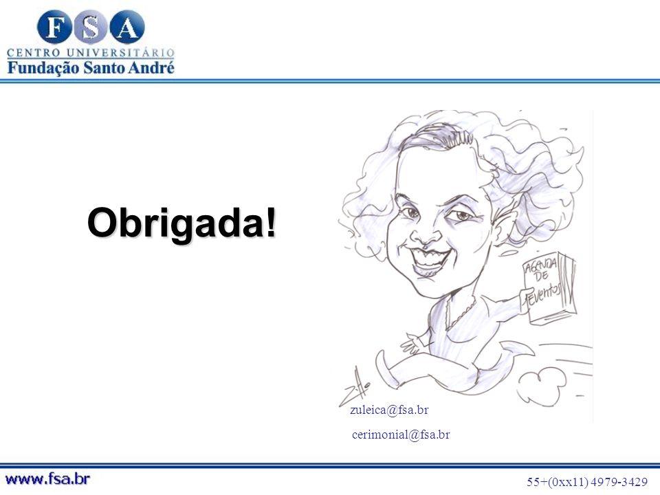 Obrigada! zuleica@fsa.br cerimonial@fsa.br 55+(0xx11) 4979-3429