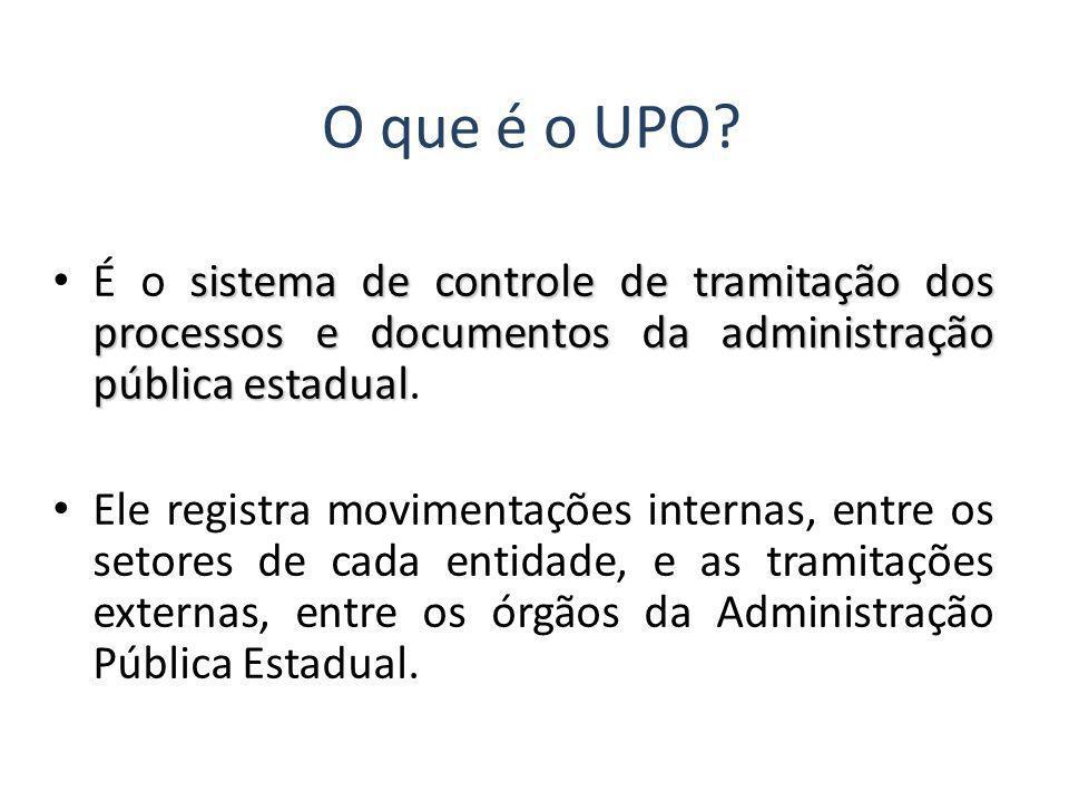 O que é o UPO É o sistema de controle de tramitação dos processos e documentos da administração pública estadual.