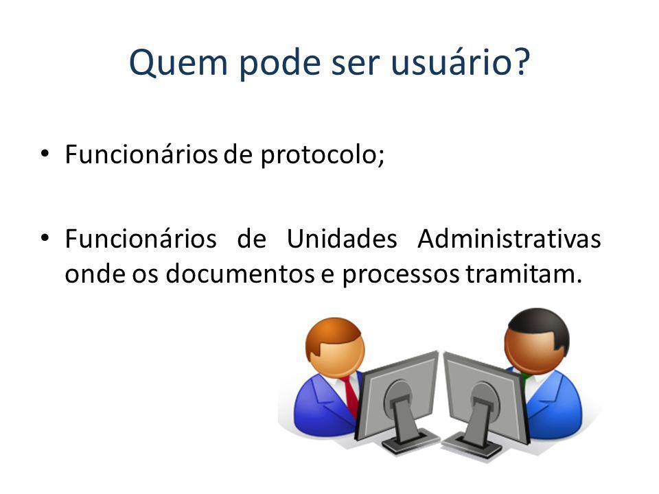 Quem pode ser usuário Funcionários de protocolo;