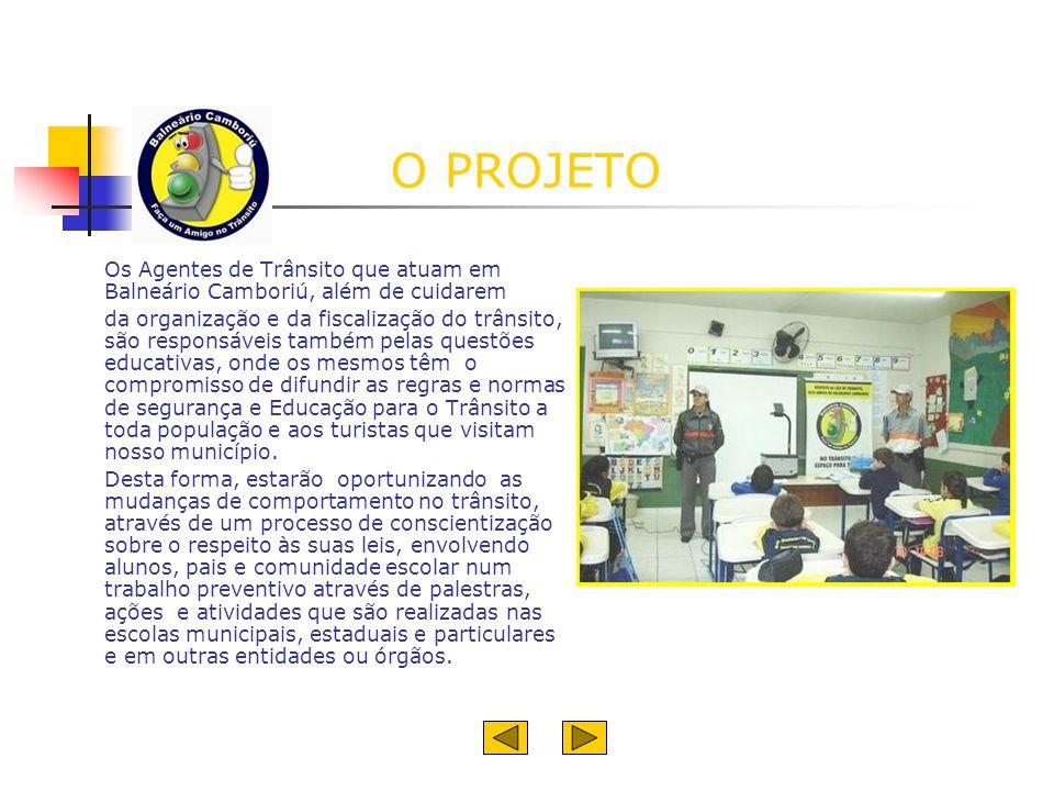 O PROJETO Os Agentes de Trânsito que atuam em Balneário Camboriú, além de cuidarem.